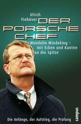 """Ulrich Viehöver: """"Der Porsche-Chef. Wendelin Wiedeking - mit Ecken und Kanten an die Spitze"""", Campus, Frankfurt, New York 2003, 287 S., 24,90 Euro."""