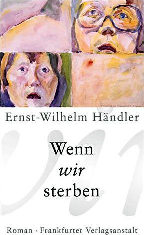 """Ernst-Wilhelm Händler: """"Wenn wir sterben"""", Frankfurter Verlagsanstalt, Frankfurt 2002, 475 Seiten, 26 Euro."""