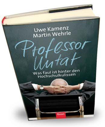 """Uwe Kamenz, Martin Wehrle """"Professor Untat. Was faul ist hinter den Hochschulkulissen"""""""