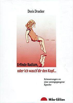 """Doris Drucker: """"Erfinde Radium, oder ich wasch' dir den Kopf ..."""", Mikado, Hamburg 2001, 204 Seiten, 14,90 Euro."""