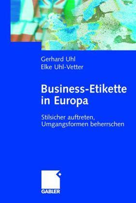 """Gerhard Uhl, Elke Uhl-Vetter: """"Business-Etikette in Europa. Stilsicher auftreten, Umgangsformen beherrschen"""", Gabler Verlag, Wiesbaden 2004, 286 S., 38 Euro."""