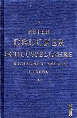"""Peter F. Drucker: """"Schlüsseljahre"""", Campus Verlag, Frankfurt am Main, New York 2001, 437 Seiten, 39,90 Euro."""