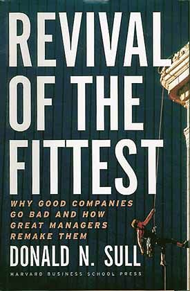 """Donald N. Sull: """"Revival of the Fittest. Why Good Companies Go Bad and How Great Managers Remake Them"""", Harvard Business School Press, Boston 2003, 203 Seiten, 36,50 Euro."""