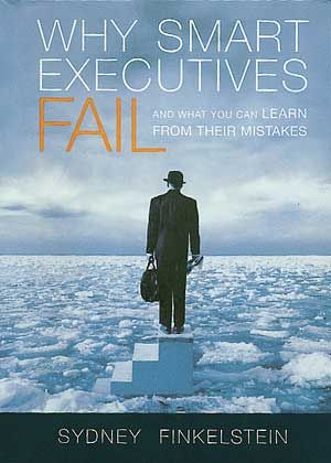 """Sydney Finkelstein: """"Why Smart Executives Fail and What You Can Learn From Their Mistakes"""", Portfolio Publishing, New York 2003, 321 Seiten, 25,25 Euro."""