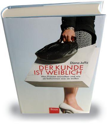 """Diana Jaffé: """"Der Kunde ist weiblich"""", Econ, 260 Seiten, 24,90 Euro."""