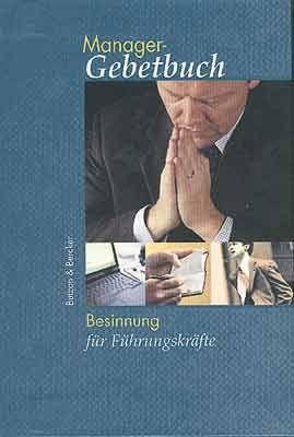 Manager-Gebetbuch. Besinnung für Führungskräfte. Verlag Butzon & Bercker, Kevelaer, 320 Seiten, 16,90 Euro.
