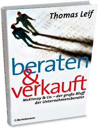"""Thomas Leif: """"Beraten und verkauft. McKinsey & Co.""""; C. Bertelsmann Verlag, 448 Seiten, 19,95 Euro."""