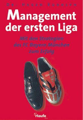 Hagen Rudoph: Management der ersten Liga. Mit den Strategien des FC Bayern München zum Erfolg. Haufe Mediengruppe, Freiburg. 24,95 Euro