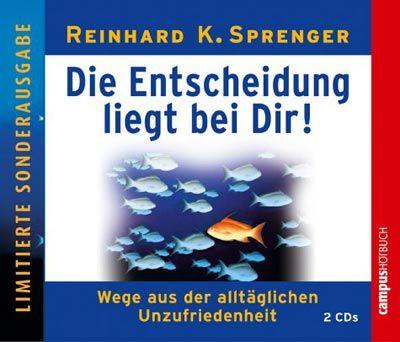 """Auch als Hörbuch: Reinhard K. Sprenger, """"Die Entscheidung liegt bei dir! Wege aus der alltäglichen Unzufriedenheit"""", CD-Hörbuch, Campus Sachbuch, Frankfurt 2004."""
