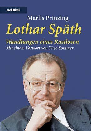 Lothar Späth - Wandlungen eines Rastlosen: Von Marlis Prinzing; Orell Füssli Verlag; 300 Seiten; 29,80 Euro; ISBN: 3280052033