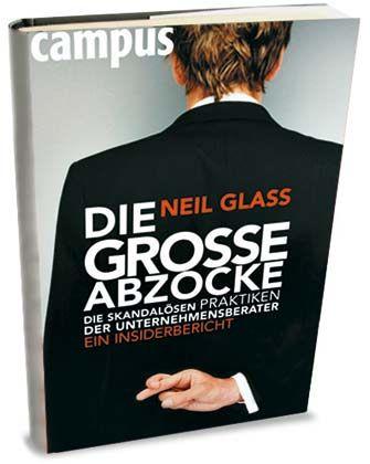 """Neil Glass: """"Die grosse Abzocke. Die skandalösen Praktiken der Unternehmens- berater""""; Campus Verlag, 241 Seiten, 19,90 Euro."""